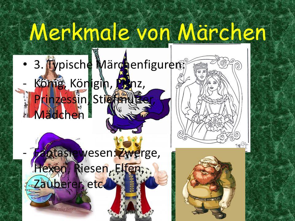 3. Typische Märchenfiguren: -König, Königin, Prinz, Prinzessin, Stiefmutter, Mädchen -Fantasiewesen: Zwerge, Hexen, Riesen, Elfen, Zauberer, etc.