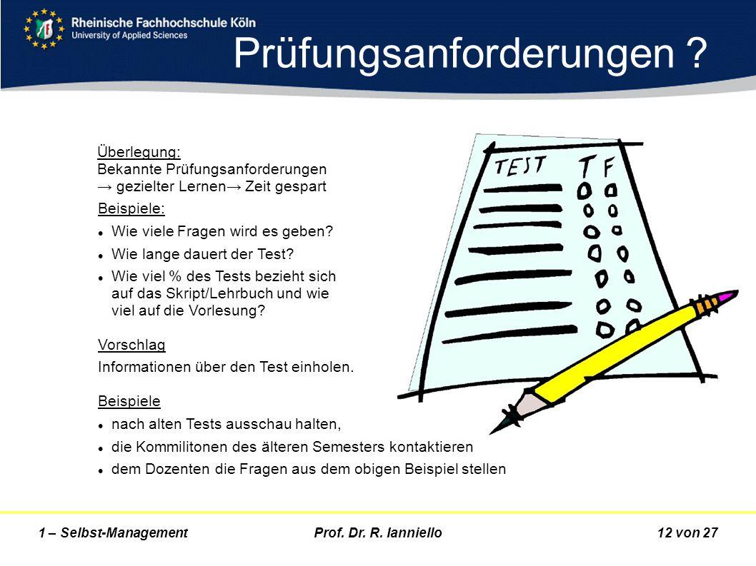 Prof. Dr. R. Ianniello12 von 271 – Selbst-Management Prüfungsanforderungen ? Überlegung: Bekannte Prüfungsanforderungen gezielter Lernen Zeit gespart