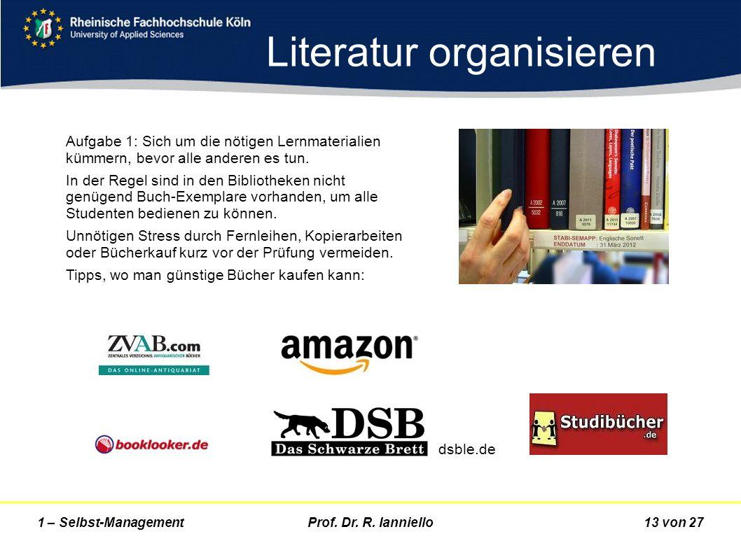 Prof. Dr. R. Ianniello13 von 271 – Selbst-Management Literatur organisieren Aufgabe 1: Sich um die nötigen Lernmaterialien kümmern, bevor alle anderen