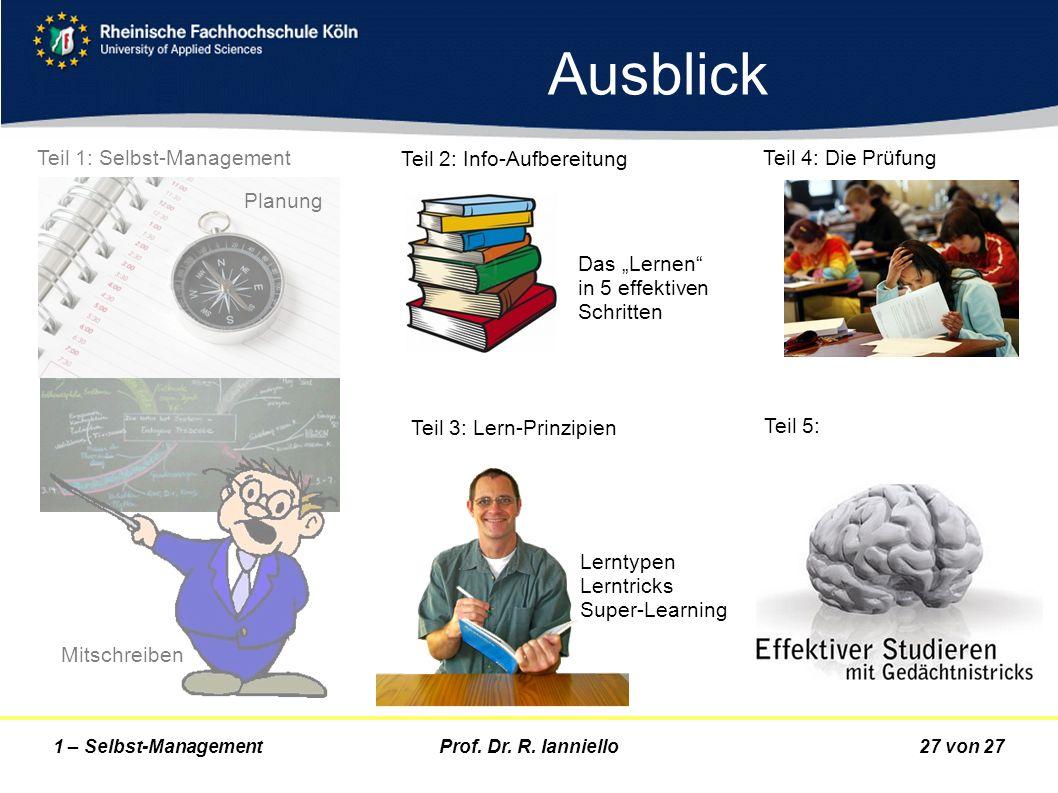 Prof. Dr. R. Ianniello27 von 271 – Selbst-Management Ausblick Teil 1: Selbst-Management Mitschreiben Teil 2: Info-Aufbereitung Das Lernen in 5 effekti