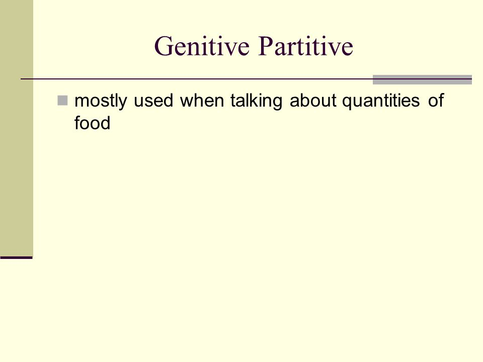 Genitive Partitive mostly used when talking about quantities of food