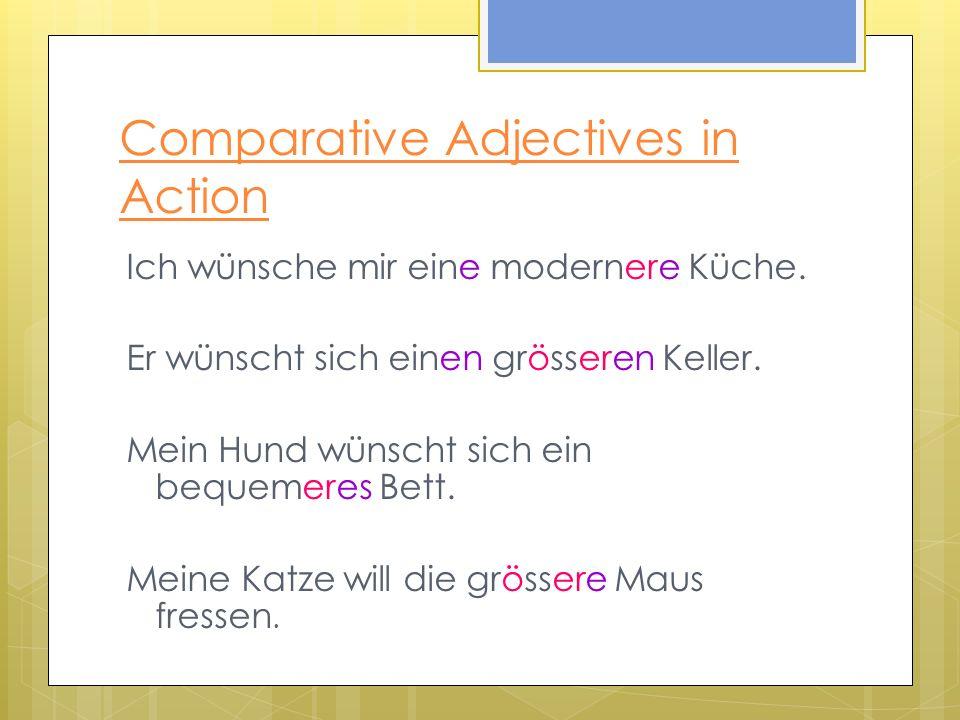 Comparative Adjectives in Action Ich wünsche mir eine modernere Küche.