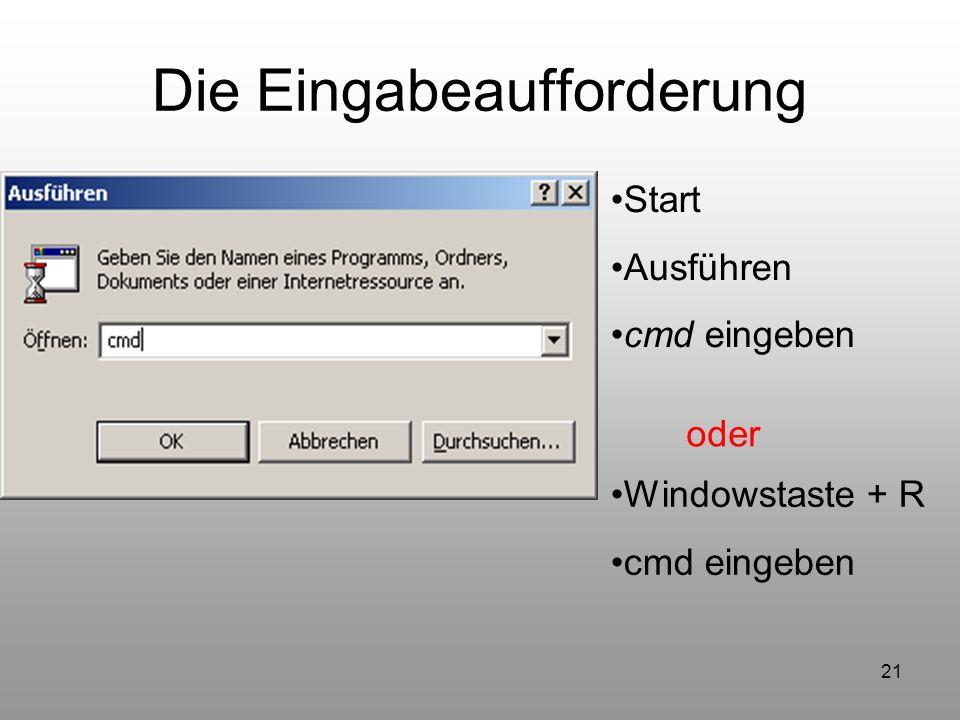 21 Die Eingabeaufforderung Start Ausführen cmd eingeben oder Windowstaste + R cmd eingeben