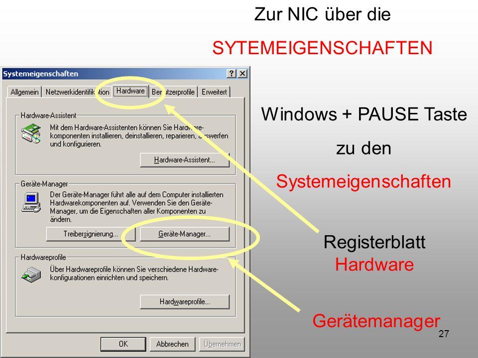 27 Zur NIC über die SYTEMEIGENSCHAFTEN Windows + PAUSE Taste zu den Systemeigenschaften Registerblatt Hardware Gerätemanager