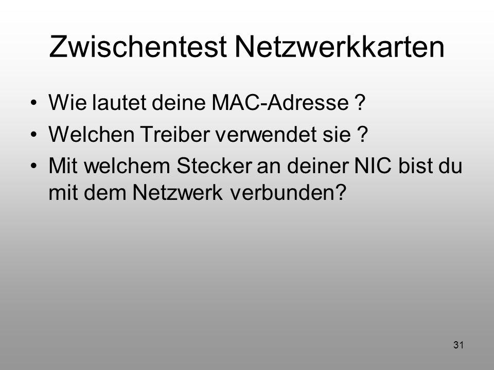 31 Zwischentest Netzwerkkarten Wie lautet deine MAC-Adresse ? Welchen Treiber verwendet sie ? Mit welchem Stecker an deiner NIC bist du mit dem Netzwe