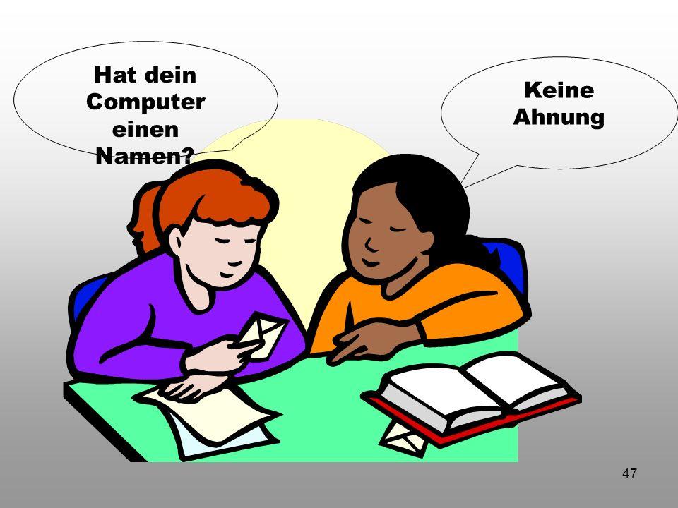 47 Hat dein Computer einen Namen? Keine Ahnung