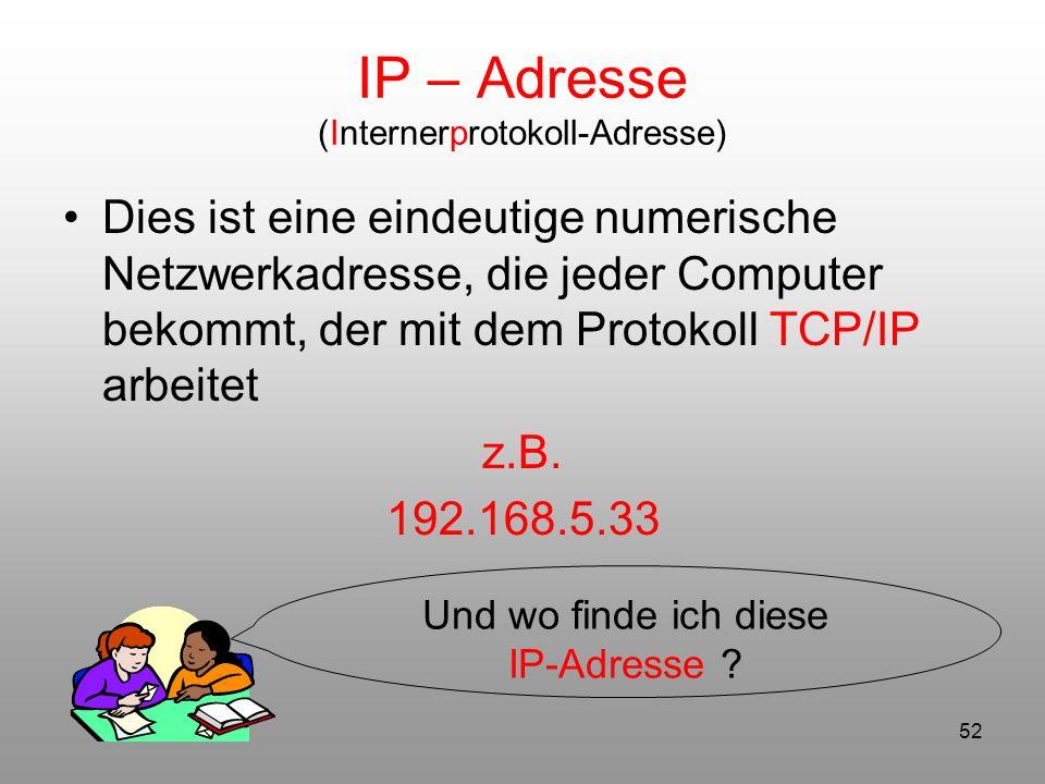 52 IP – Adresse (Internerprotokoll-Adresse) Dies ist eine eindeutige numerische Netzwerkadresse, die jeder Computer bekommt, der mit dem Protokoll TCP