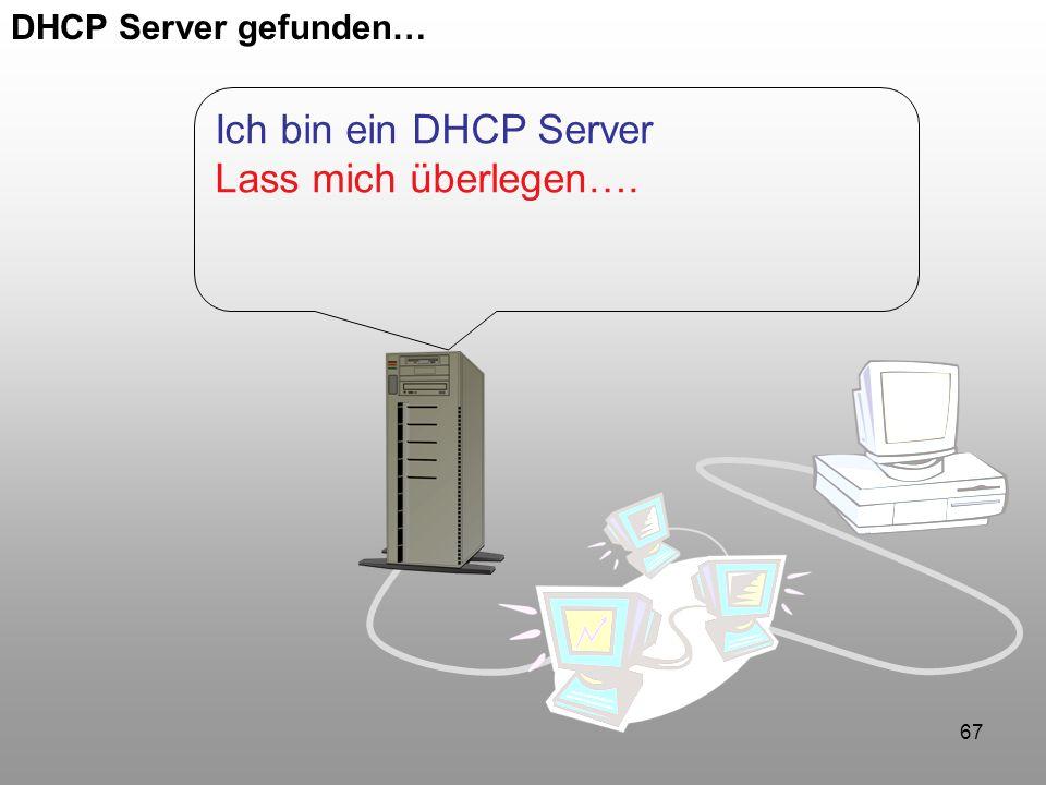 67 DHCP Server gefunden… Ich bin ein DHCP Server Lass mich überlegen….