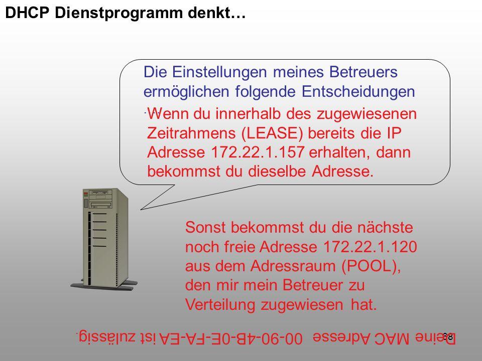 68 DHCP Dienstprogramm denkt… Die Einstellungen meines Betreuers ermöglichen folgende Entscheidungen …. Deine MAC Adresse 00-90-4B-0E-FA-EA ist zuläss