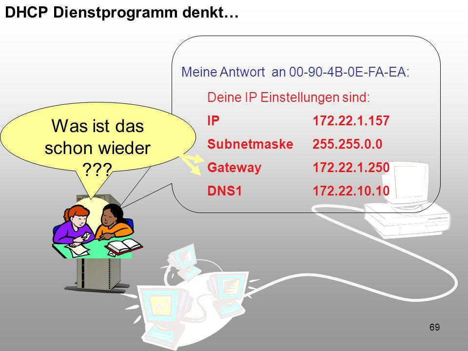 69 DHCP Dienstprogramm denkt… Deine IP Einstellungen sind: IP 172.22.1.157 Subnetmaske255.255.0.0 Gateway172.22.1.250 DNS1172.22.10.10 Meine Antwort a