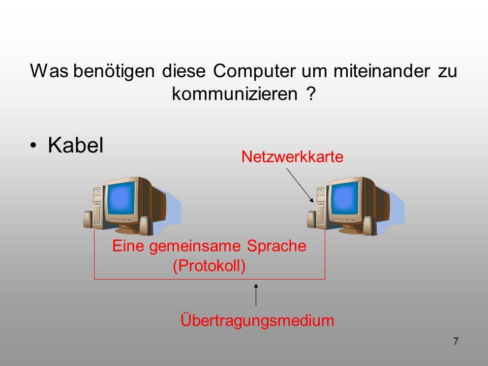 7 Was benötigen diese Computer um miteinander zu kommunizieren ? Kabel Netzwerkkarte Übertragungsmedium Eine gemeinsame Sprache (Protokoll)