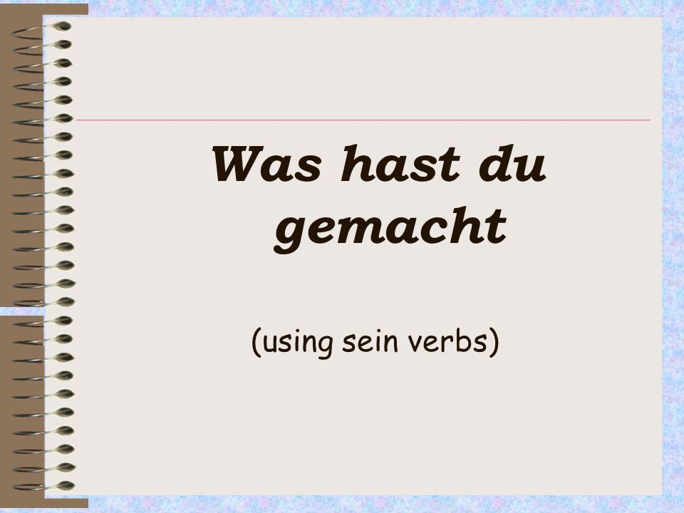 OBJECTIVE: Must: know which verbs take sein version in German (C-) Should be able to form the past tense referring to different people (C) Could add a complex phrase onto the end of a past tense sentence(B) The Perfect Tense (sein)