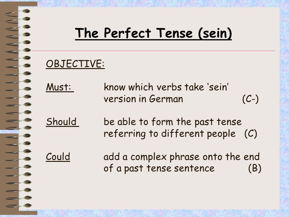 Perfect Tense (sein) These verbs are mostly to suggest movement This time you use the verb sein at the start.