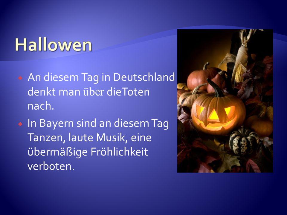 An diesem Tag in Deutschland denkt man ü ber dieToten nach. In Bayern sind an diesem Tag Tanzen, laute Musik, eine übermäßige Fröhlichkeit verboten.
