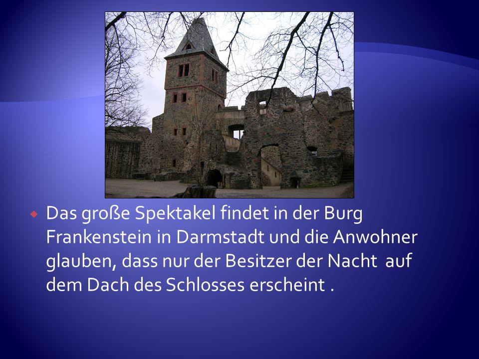 Das große Spektakel findet in der Burg Frankenstein in Darmstadt und die Anwohner glauben, dass nur der Besitzer der Nacht auf dem Dach des Schlosses