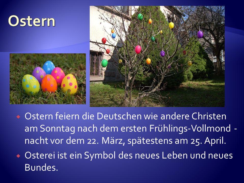 Ostern feiern die Deutschen wie andere Christen am Sonntag nach dem ersten Frühlings-Vollmond - nacht vor dem 22. März, spätestens am 25. April. Oster