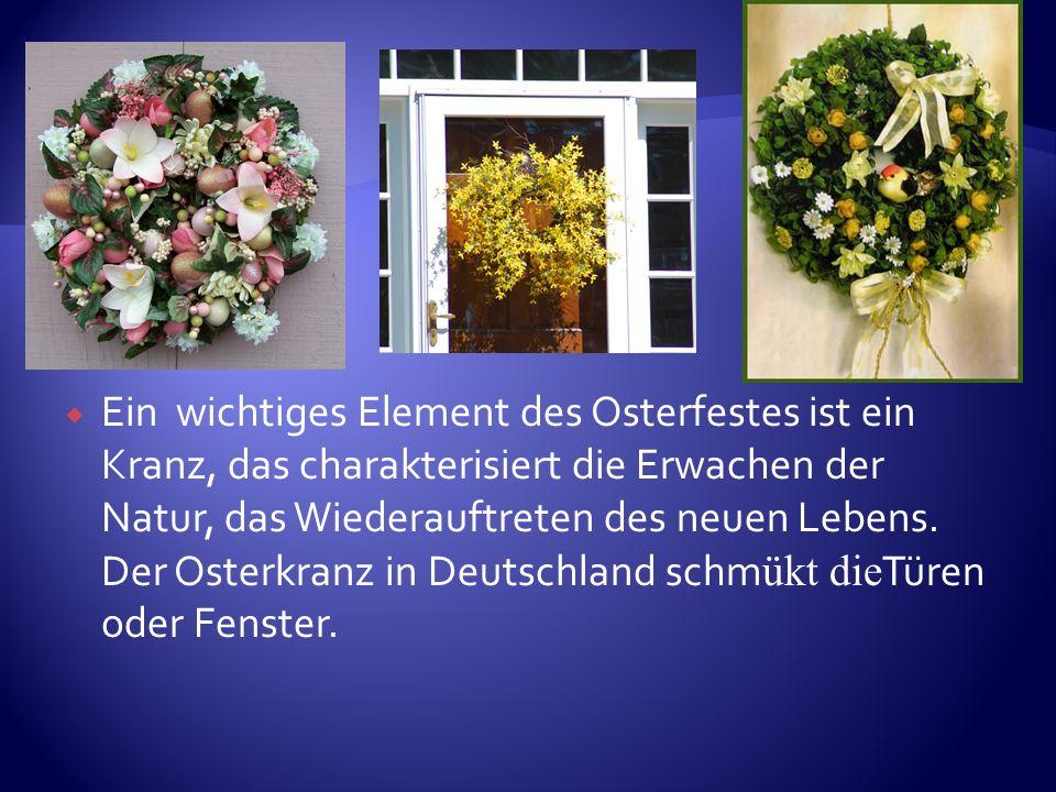 Ein wichtiges Element des Osterfestes ist ein Kranz, das charakterisiert die Erwachen der Natur, das Wiederauftreten des neuen Lebens. Der Osterkranz