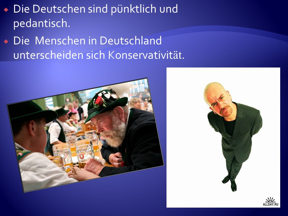 Die Deutschen sind pünktlich und pedantisch. Die Menschen in Deutschland unterscheiden sich Кonservativit ät.