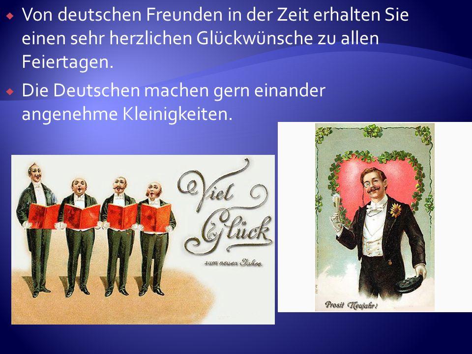 Von deutschen Freunden in der Zeit erhalten Sie einen sehr herzlichen Glückwünsche zu allen Feiertagen. Die Deutschen machen gern einander angenehme K