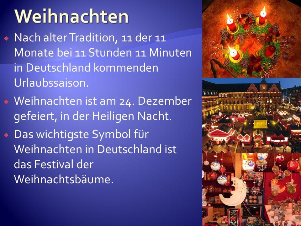 Nach alter Tradition, 11 der 11 Monate bei 11 Stunden 11 Minuten in Deutschland kommenden Urlaubssaison. Weihnachten ist am 24. Dezember gefeiert, in