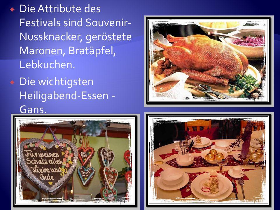 Die Attribute des Festivals sind Souvenir- Nussknacker, geröstete Maronen, Bratäpfel, Lebkuchen. Die wichtigsten Heiligabend-Essen - Gans.