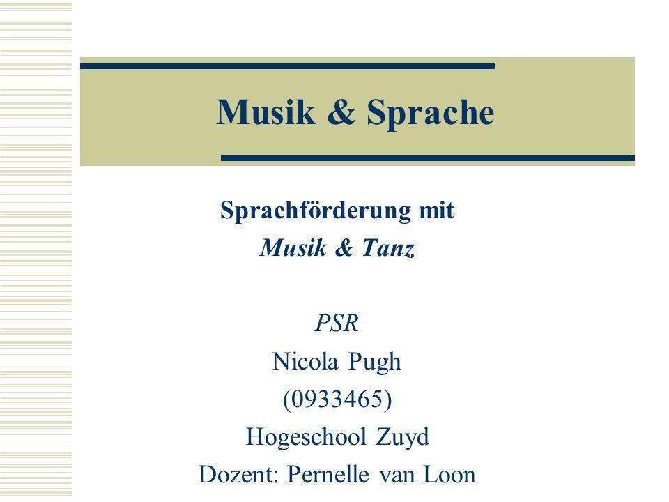 Musik & Sprache Sprachförderung mit Musik & Tanz PSR Nicola Pugh (0933465) Hogeschool Zuyd Dozent: Pernelle van Loon