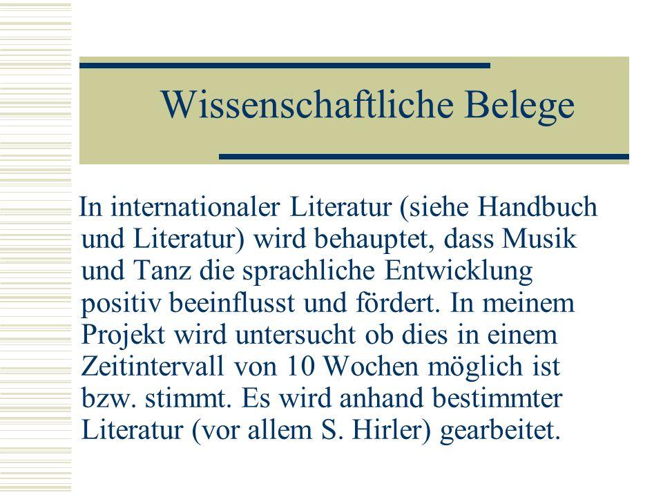 Wissenschaftliche Belege In internationaler Literatur (siehe Handbuch und Literatur) wird behauptet, dass Musik und Tanz die sprachliche Entwicklung p