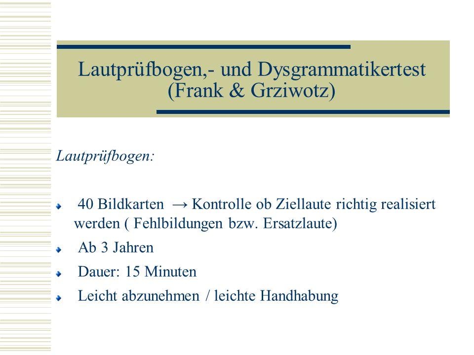 Lautprüfbogen,- und Dysgrammatikertest (Frank & Grziwotz) Lautprüfbogen: 40 Bildkarten Kontrolle ob Ziellaute richtig realisiert werden ( Fehlbildunge