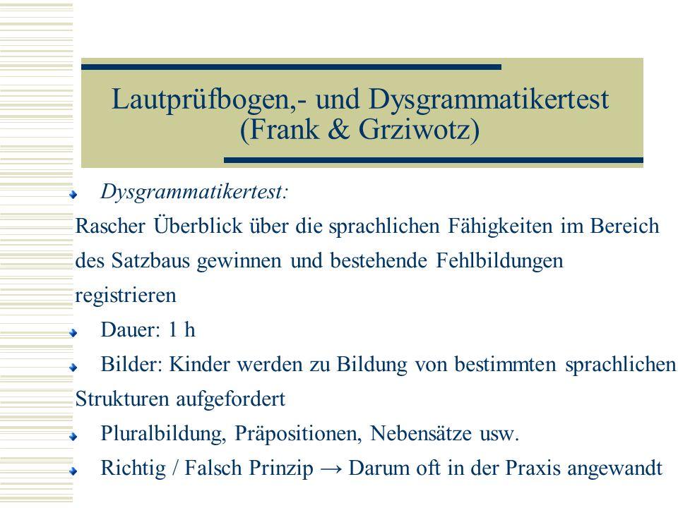 Lautprüfbogen,- und Dysgrammatikertest (Frank & Grziwotz) Dysgrammatikertest: Rascher Überblick über die sprachlichen Fähigkeiten im Bereich des Satzb