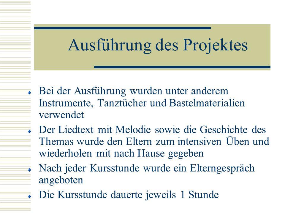 Ausführung des Projektes Bei der Ausführung wurden unter anderem Instrumente, Tanztücher und Bastelmaterialien verwendet Der Liedtext mit Melodie sowi