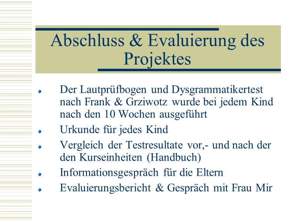 Abschluss & Evaluierung des Projektes Der Lautprüfbogen und Dysgrammatikertest nach Frank & Grziwotz wurde bei jedem Kind nach den 10 Wochen ausgeführ