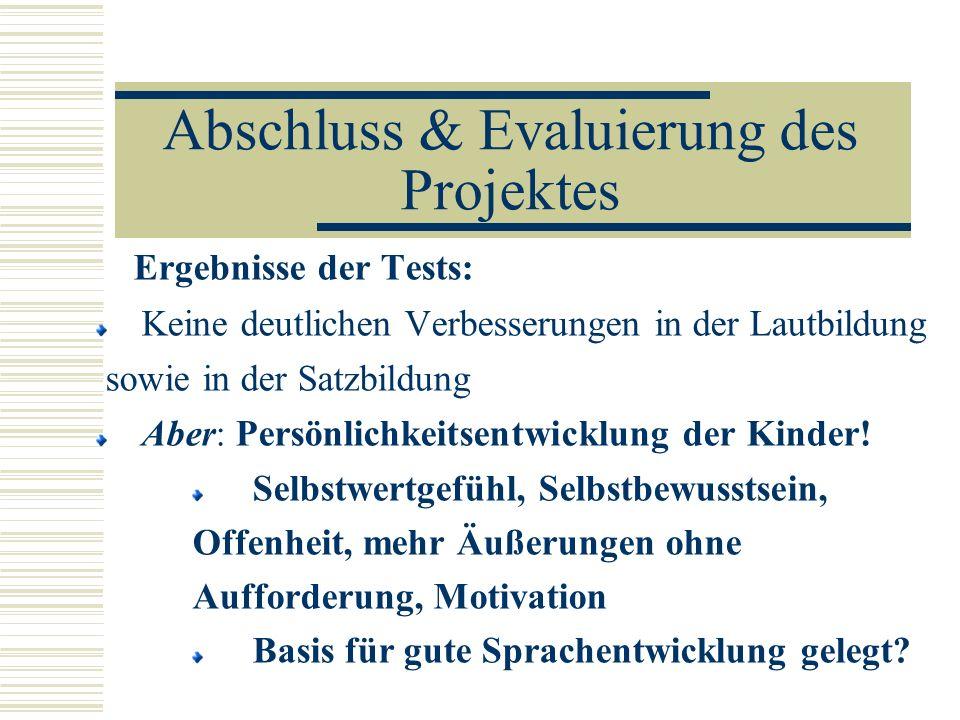 Abschluss & Evaluierung des Projektes Ergebnisse der Tests: Keine deutlichen Verbesserungen in der Lautbildung sowie in der Satzbildung Aber: Persönli