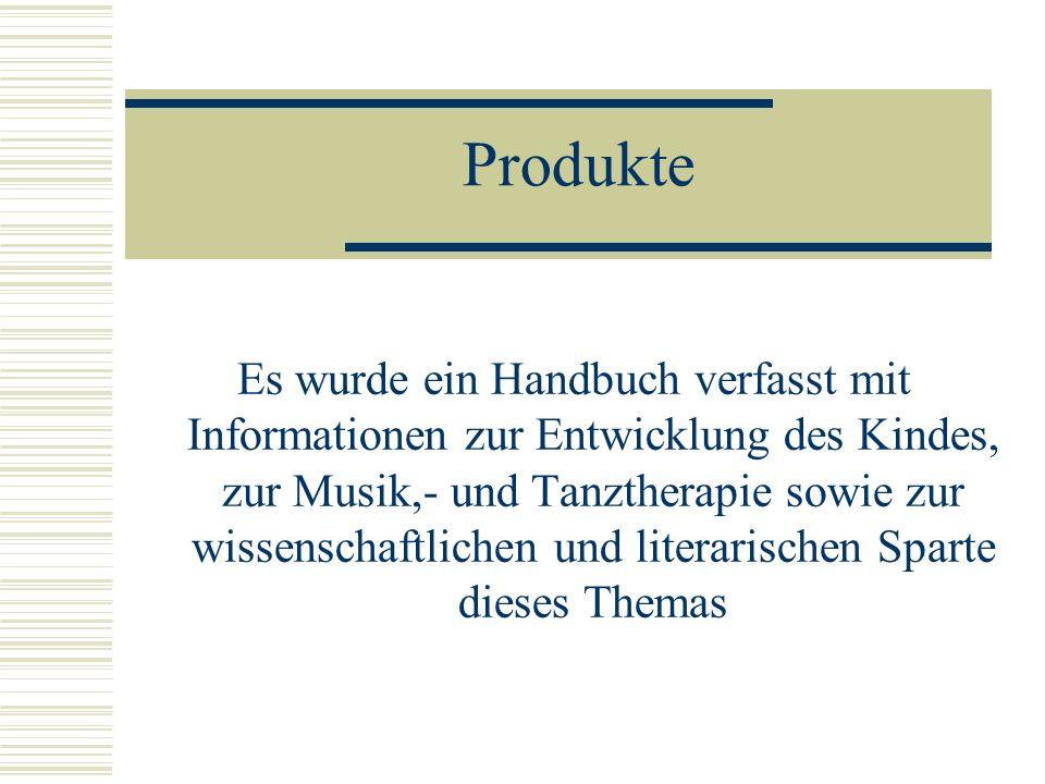 Produkte Es wurde ein Handbuch verfasst mit Informationen zur Entwicklung des Kindes, zur Musik,- und Tanztherapie sowie zur wissenschaftlichen und li