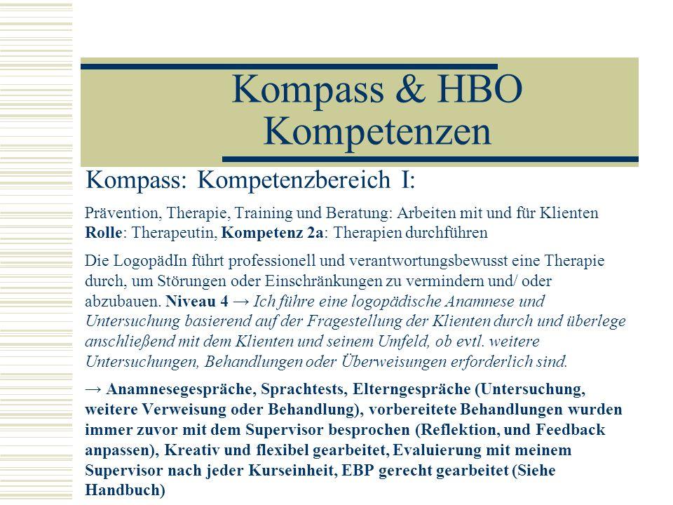 Kompass & HBO Kompetenzen Kompass: Kompetenzbereich I: Prävention, Therapie, Training und Beratung: Arbeiten mit und für Klienten Rolle: Therapeutin,