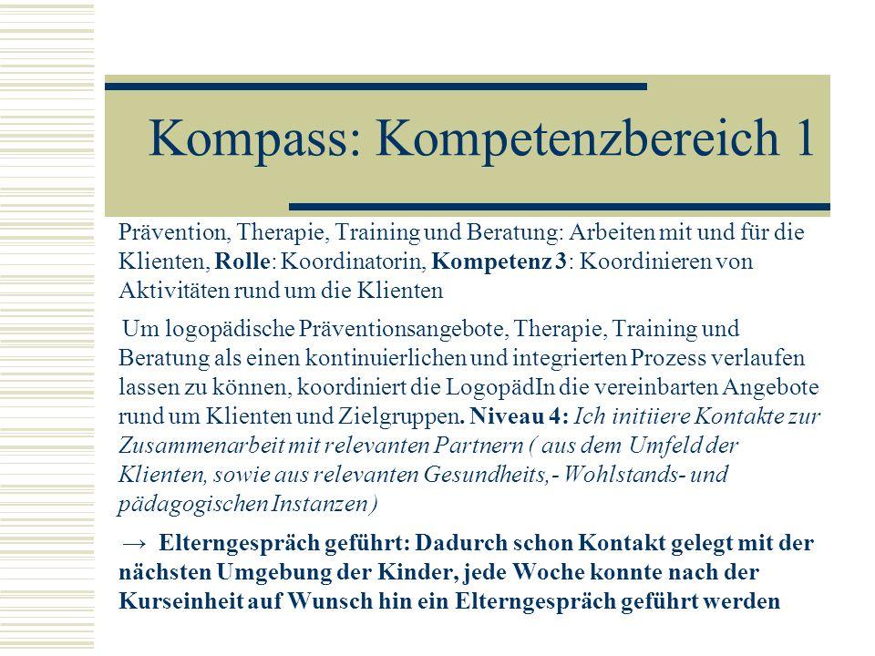Kompass: Kompetenzbereich 1 Prävention, Therapie, Training und Beratung: Arbeiten mit und für die Klienten, Rolle: Koordinatorin, Kompetenz 3: Koordin