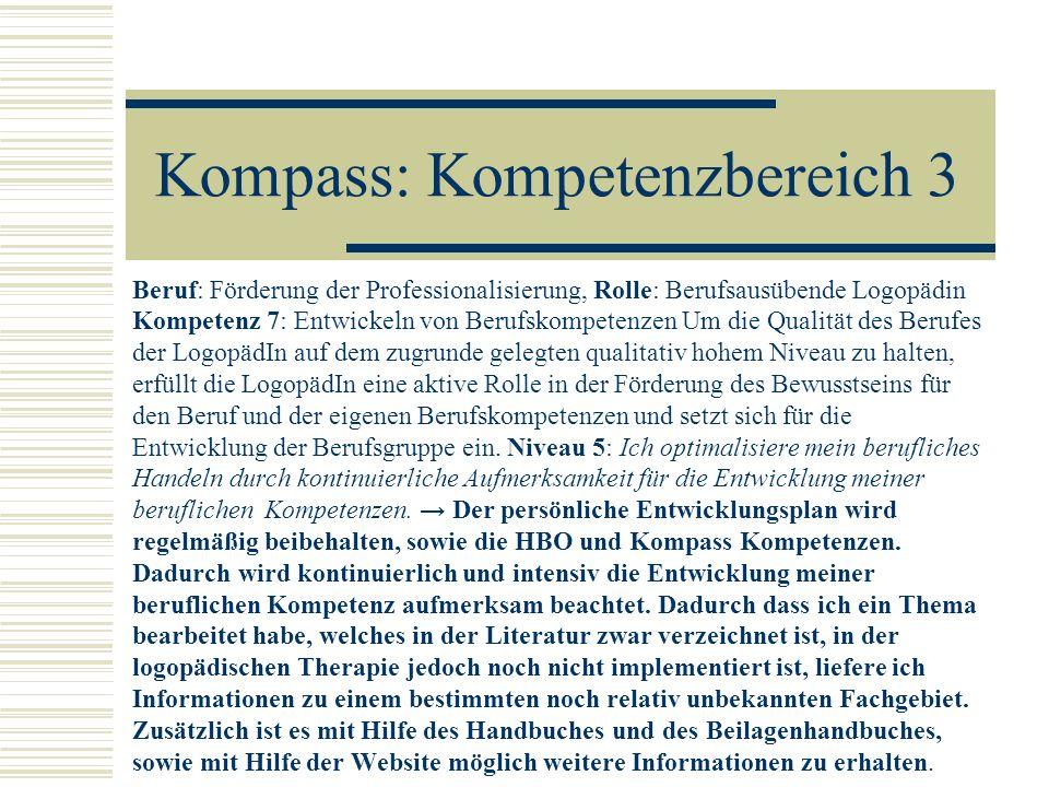 Kompass: Kompetenzbereich 3 Beruf: Förderung der Professionalisierung, Rolle: Berufsausübende Logopädin Kompetenz 7: Entwickeln von Berufskompetenzen