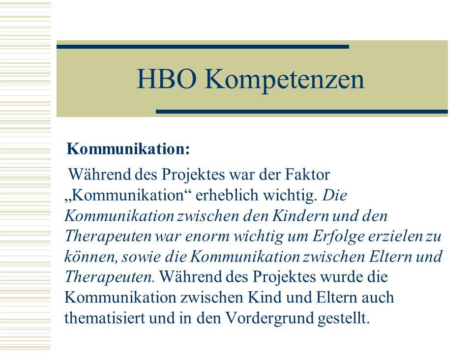 HBO Kompetenzen Kommunikation: Während des Projektes war der Faktor Kommunikation erheblich wichtig. Die Kommunikation zwischen den Kindern und den Th