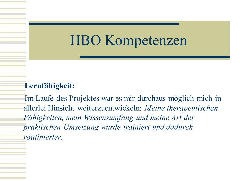HBO Kompetenzen Lernfähigkeit: Im Laufe des Projektes war es mir durchaus möglich mich in allerlei Hinsicht weiterzuentwickeln: Meine therapeutischen