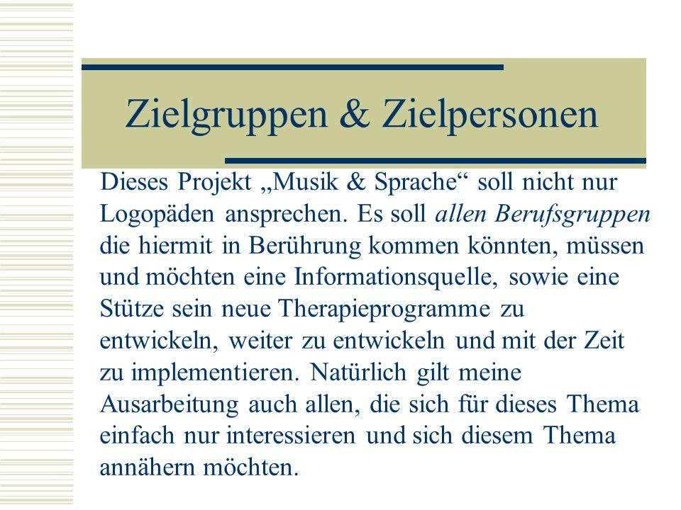 Zielgruppen & Zielpersonen Dieses Projekt Musik & Sprache soll nicht nur Logopäden ansprechen. Es soll allen Berufsgruppen die hiermit in Berührung ko