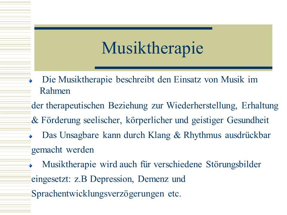 Musiktherapie Die Musiktherapie beschreibt den Einsatz von Musik im Rahmen der therapeutischen Beziehung zur Wiederherstellung, Erhaltung & Förderung