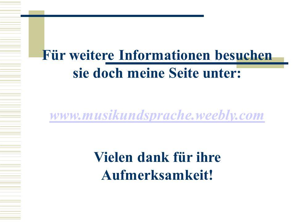 Für weitere Informationen besuchen sie doch meine Seite unter: www.musikundsprache.weebly.com Vielen dank für ihre Aufmerksamkeit!