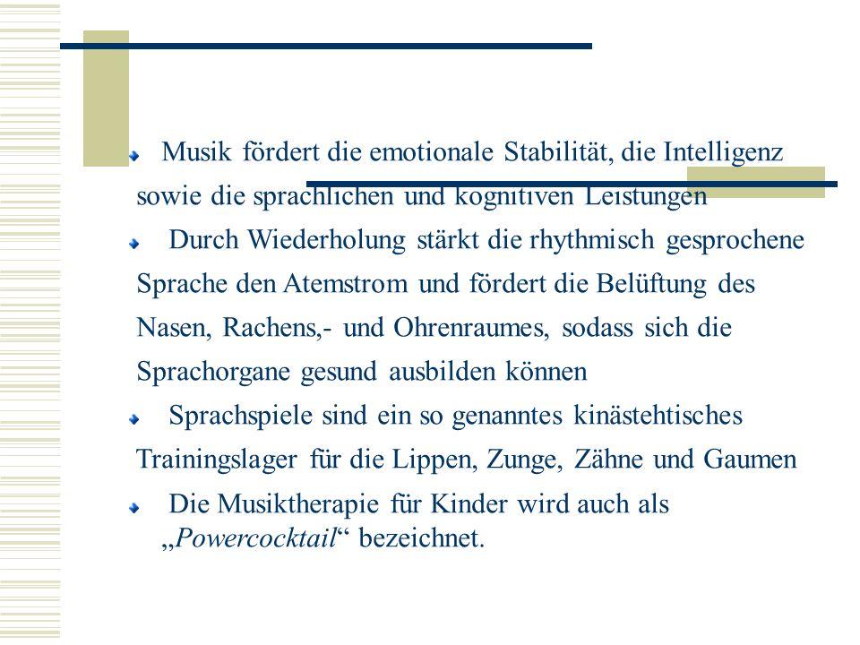 Musik fördert die emotionale Stabilität, die Intelligenz sowie die sprachlichen und kognitiven Leistungen Durch Wiederholung stärkt die rhythmisch ges