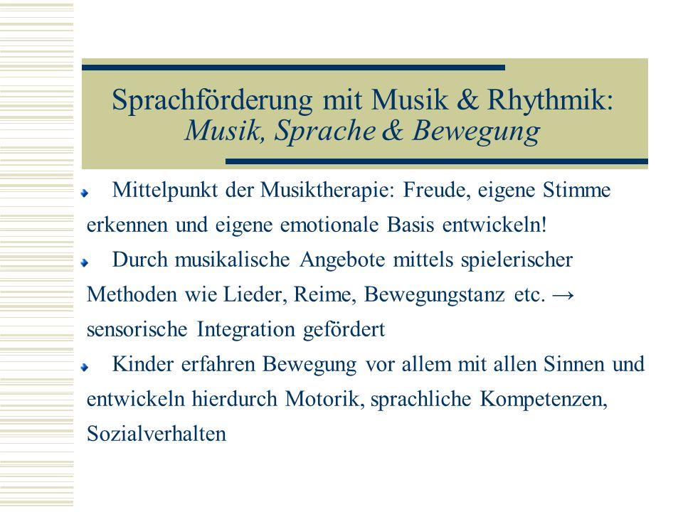 Sprachförderung mit Musik & Rhythmik: Musik, Sprache & Bewegung Mittelpunkt der Musiktherapie: Freude, eigene Stimme erkennen und eigene emotionale Ba