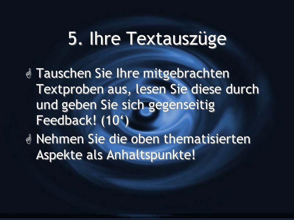 5. Ihre Textauszüge G Tauschen Sie Ihre mitgebrachten Textproben aus, lesen Sie diese durch und geben Sie sich gegenseitig Feedback! (10) G Nehmen Sie