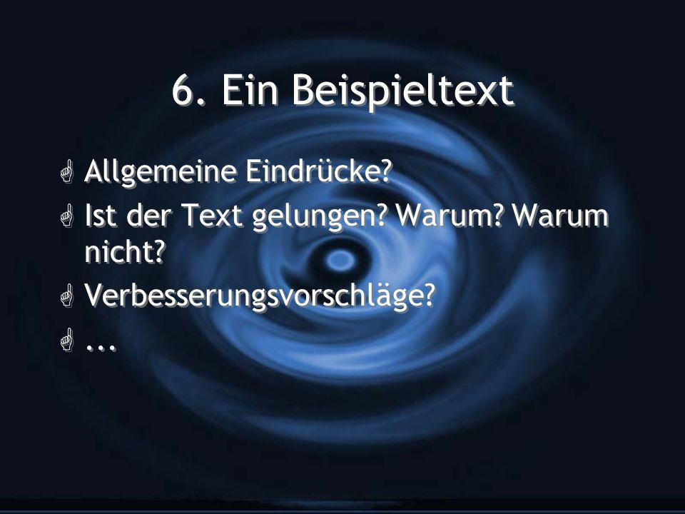 6. Ein Beispieltext G Allgemeine Eindrücke? G Ist der Text gelungen? Warum? Warum nicht? G Verbesserungsvorschläge? G... G Allgemeine Eindrücke? G Ist