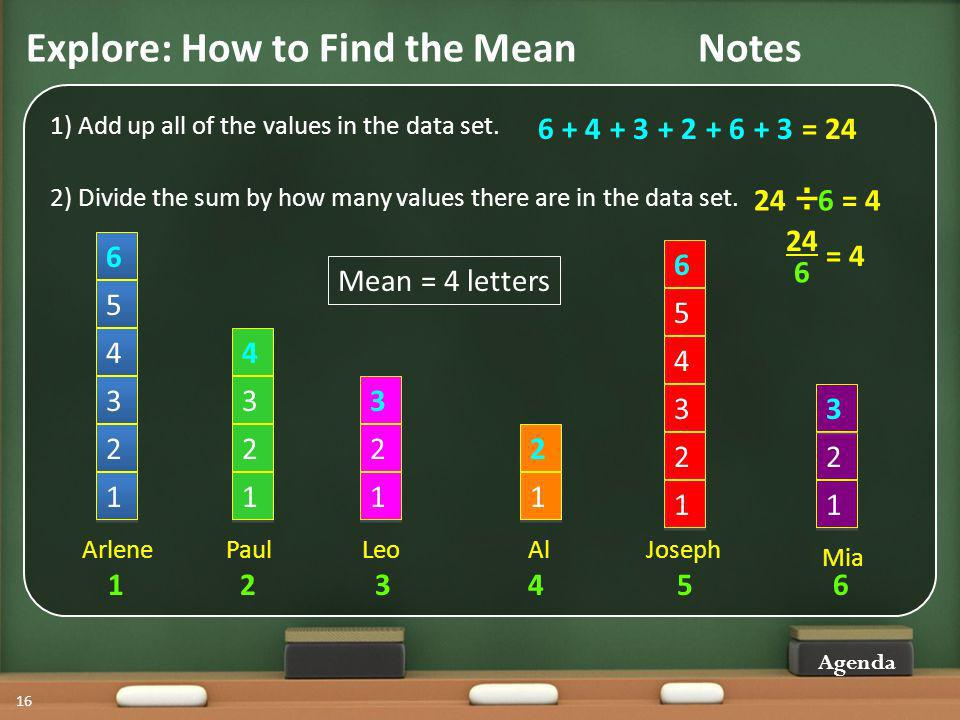 Explore: How to Find the MeanNotes Agenda 16 1) Add up all of the values in the data set.