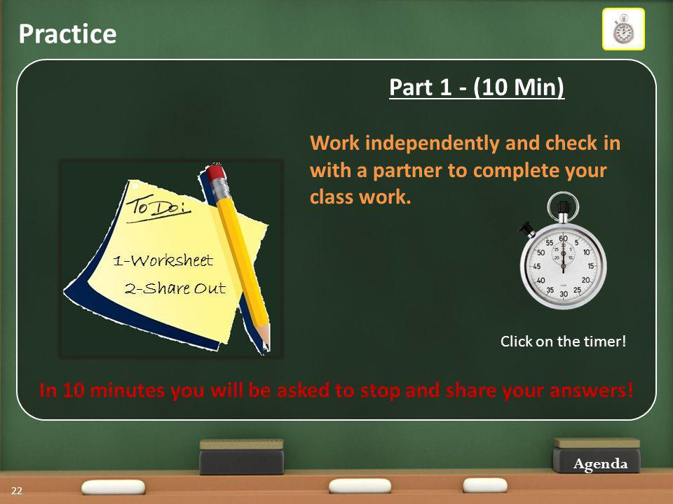 Practice 22 Part 1 - (10 Min) Work independently and check in with a partner to complete your class work.