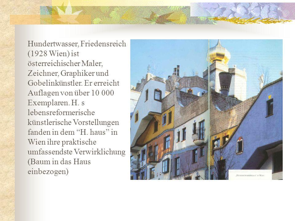 Hundertwasser, Friedensreich (1928 Wien) ist österreichischer Maler, Zeichner, Graphiker und Gobelinkünstler.