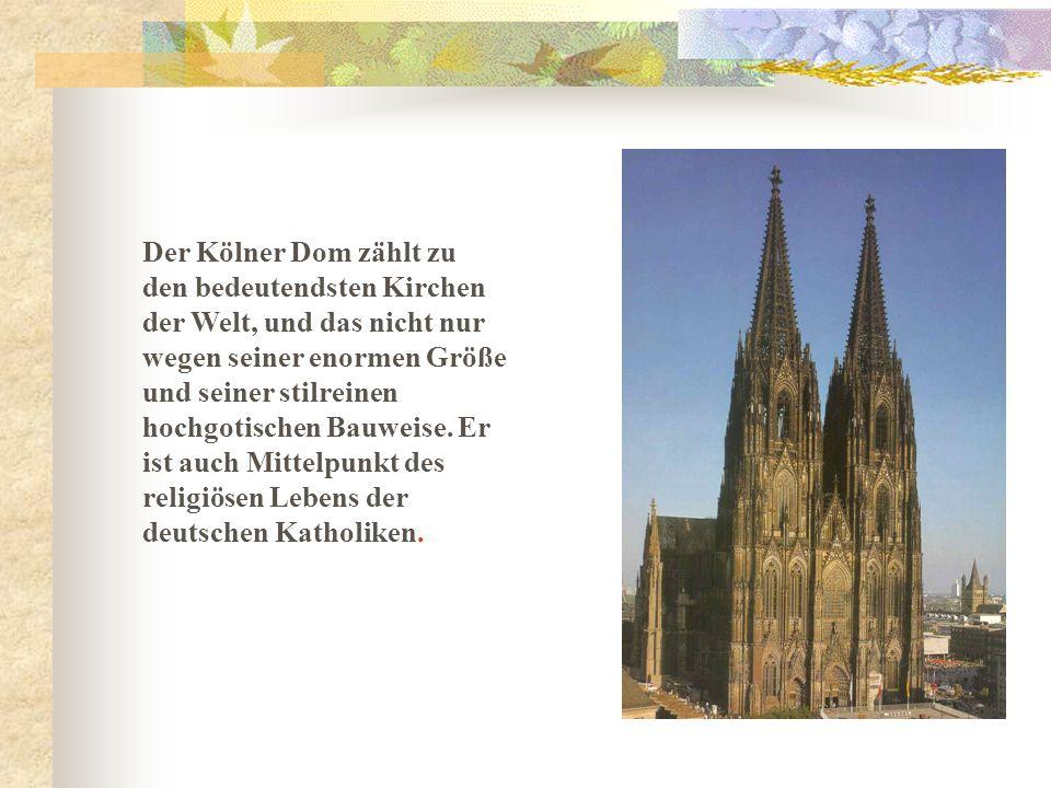 Der Kölner Dom zählt zu den bedeutendsten Kirchen der Welt, und das nicht nur wegen seiner enormen Größe und seiner stilreinen hochgotischen Bauweise.