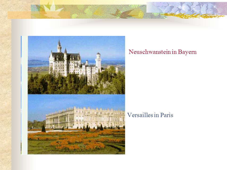 Neuschwanstein in Bayern Versailles in Paris